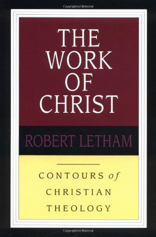 The Work of Christ (Contours of Christian Theology, #2)  by  Robert Letham