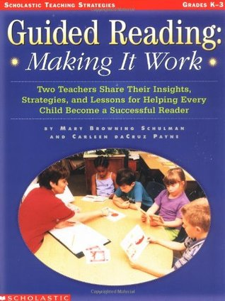 Guided Reading: Making It Work: Two Teachers Share Their Insights, Strategies, and Lessons for Helping Every Child Become a Successful Reader  by  Mary Browning Schulman