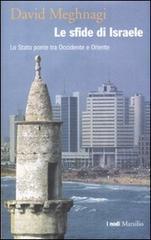 Le sfide di Israele. Lo Stato ponte tra Occidente e Oriente David Meghnagi