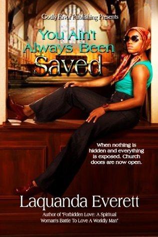 You Aint Always Been Saved  by  Laquanda Everett
