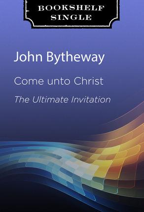 Come Unto Christ John Bytheway