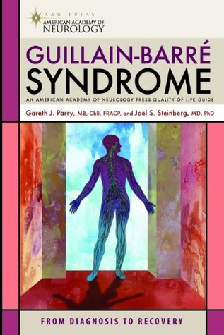 Guillain-Barre Syndrome (American Academy of Neurology Press Quality of Life Guide Series)  by  Gareth John Parry