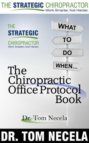 The Chiropractic Office Protocol Book  by  Tom Necela