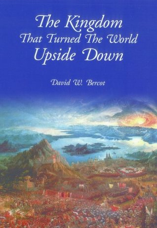 The Kingdom That Turned the World Upside Down David Bercot