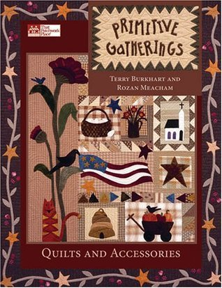 Primitive Gatherings: Quilts and Accessories  by  Terry Burkhart