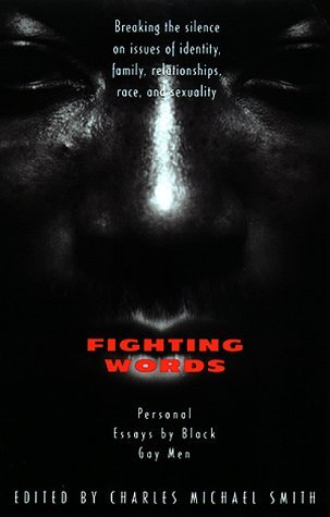 Fighting Words : Personal Essays  by  Black Gay Men : Breaking the Silence on Issues of Identity, Family Relationships, Race, and Sexuality by Charles M. Smith