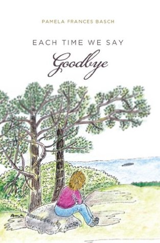 Each Time We Say Goodbye  by  Pamela Frances Basch
