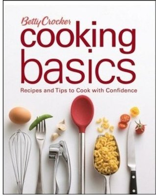 Betty Crocker Cooking Basics: Recipes and Tips to Cook with Confidence (Betty Crocker Books)  by  Betty Crocker