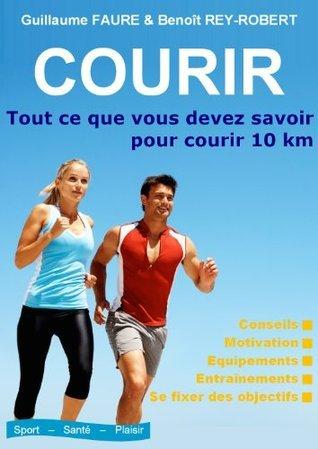 COURIR : Tout ce que vous devez savoir pour courir 10 km Guillaume Fauré