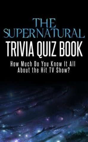 The Supernatural Trivia Quiz Book: How Much Do You Know-it-All About the Hit TV Show? (Know-It-All Trivia Quiz Series) Jacob Mann