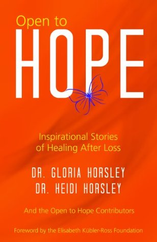 Open to Hope, Inspirational Stories of Healing After Loss  by  Dr. Heidi Horsley