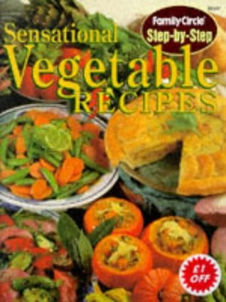 Family Circle Step-by-Step Sensational Vegetable Recipes Family Circle