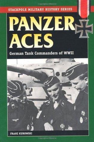 Panzer Aces: German Tank Commanders in World War II Franz Kurowski