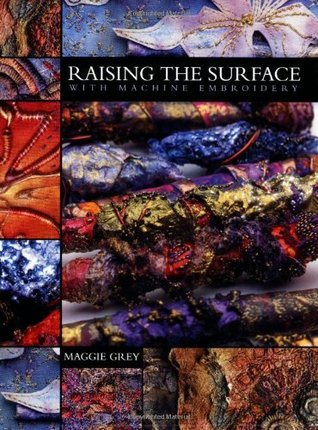 Raising the Surface: With Machine Embroidery  by  Maggie Grey