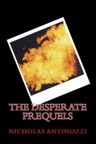 The Desperate Prequels  by  Nicholas Antinozzi