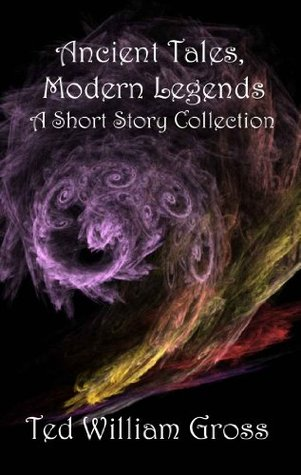 Ancient Tales, Modern Legends Ted Gross