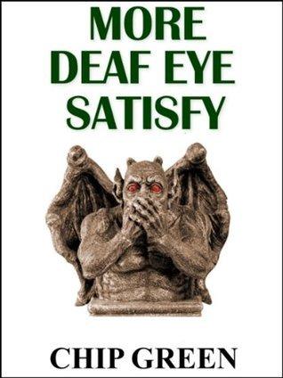 More Deaf Eye Satisfy Chip Green
