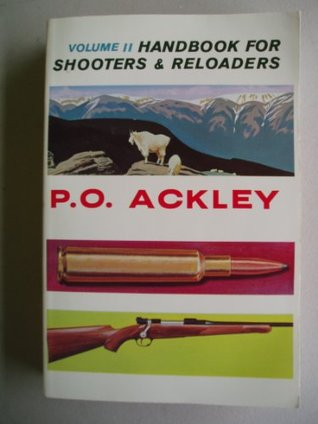 HANDBOOK FOR SHOOTERS & RELOADERS (VOLUME II) P. O. Ackley