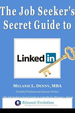 The Job Seekers Secret Guide to LinkedIn Melanie L. Denny MBA
