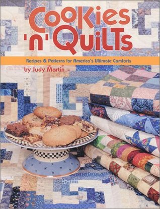 Cookies n Quilts: Recipes & Patterns for Americas Ultimate Comforts Judy Martin