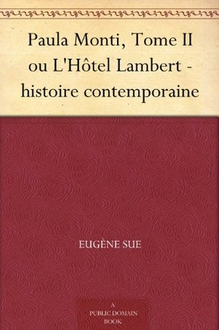 Paula Monti, Tome II ou LHôtel Lambert - histoire contemporaine Eugène Sue