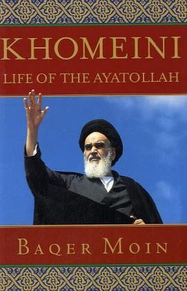 Khomeini: Life of the Ayatollah  by  Baqer Moin