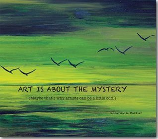 Art is About the Mystery Roderick MacIver