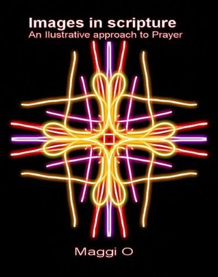 Images in Scripture an illustrated approach to prayer Maggi Ogunshuyi