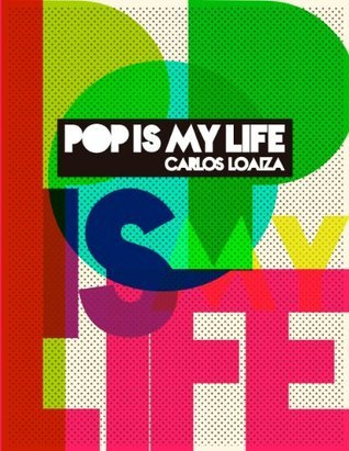 Pop is my life  by  Carlos Loaiza