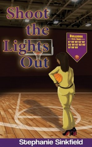 Shoot the Lights Out (Gametime Series) Stephanie Sinkfield