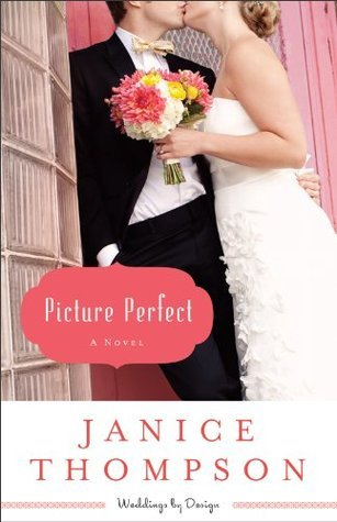 Picture Perfect (Weddings  by  Design  #1) by Janice  Thompson
