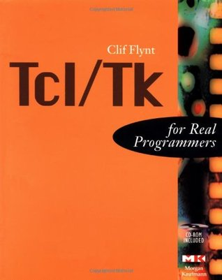 Tcl/Tk For Real Programmers (The For Real Programmers Series) Clif Flynt