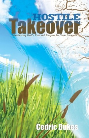 Hostile Takeover- Manifesting Gods Plan and Purpose for Your Finances  by  Cedric Dukes
