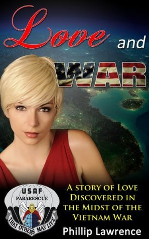 Love and War - Love Discovered in the Midst of the Vietnam War.  by  Phillip Lawrence