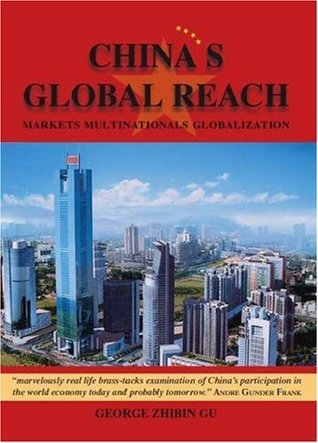 Chinas Global Reach: Markets, Multinationals, Globalization  by  George Zhibin Gu
