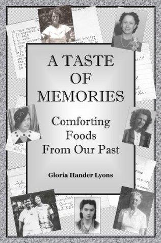 A Taste of Memories: Comforting Foods From Our Past Gloria Hander Lyons