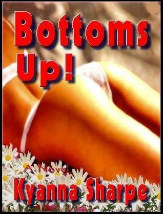 Bottoms Up! - A Novel of Erotica  by  Kyanna Sharpe