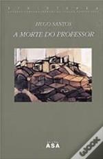 A Morte Do Professor  by  Hugo Santos