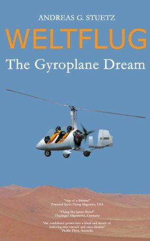 Weltflug - The Gyroplane Dream  by  Andreas G. Stuetz
