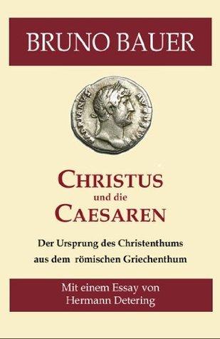 Christus und die Caesaren. Der Ursprung des Christenthums aus dem römischen Griechenthum. [Kommentiert]  by  Bruno Bauer