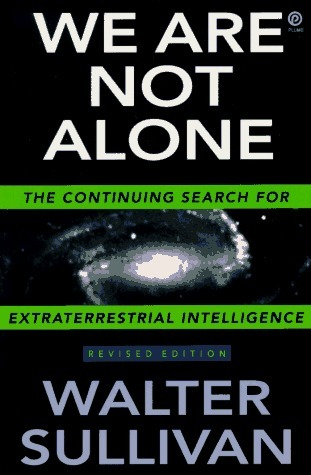 We Are Not Alone: The Continuing Search for Extraterrestrial Intelligence  by  Walter Sullivan
