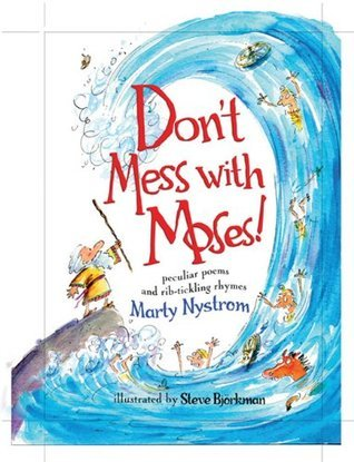 Dont Mess With Moses!: Peculiar Poems and Rib-Tickling Rhymes Marty Nystrom