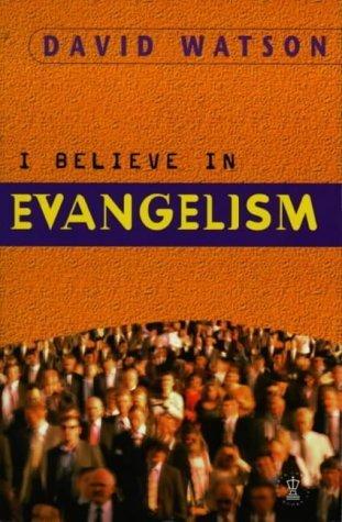 I Believe in Evangelism  by  David   Watson