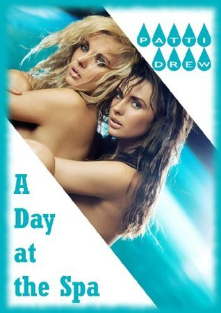 A Day at the Spa: A Group Lesbian Sex Erotica Story  by  Patti Drew