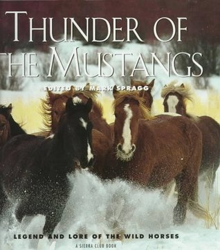Thunder of the Mustangs: Legend and Lore of the Wild Horses  by  Mark Spragg