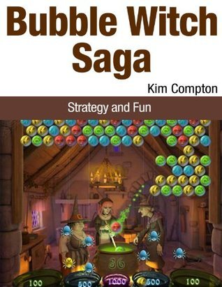 Bubble Witch Saga: Strategy and Fun  by  Kim Compton
