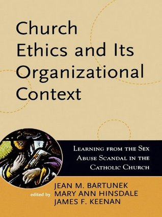 Church Ethics and Its Organizational Context: Learning from the Sex Abuse Scandal in the Catholic Church (Boston College Church in the 21st Century Series) Jean M. Bartunek