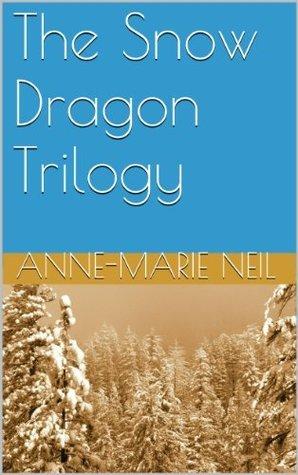 The Snow Dragon Trilogy Anne-Marie Neil