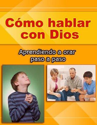 Cómo Hablar con Dios: Aprendiendo a orar paso a paso DevocionTotal.com