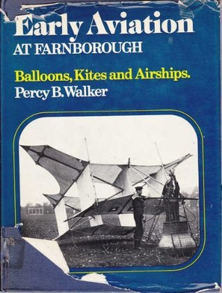 Early Aviation at Farnborough: The History of the Royal Aircraft Establishment,  by  Percy B. Walker